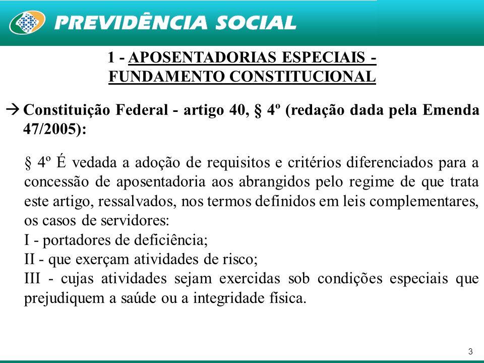 3 1 - APOSENTADORIAS ESPECIAIS - FUNDAMENTO CONSTITUCIONAL Constituição Federal - artigo 40, § 4º (redação dada pela Emenda 47/2005): § 4º É vedada a