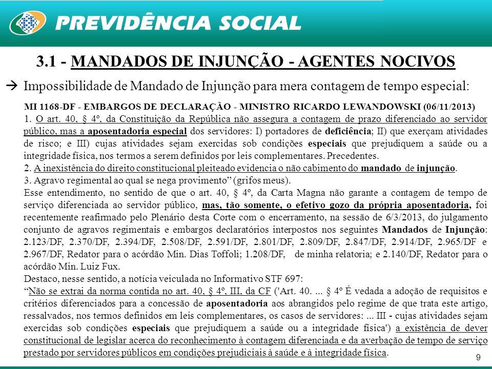 9 3.1 - MANDADOS DE INJUNÇÃO - AGENTES NOCIVOS Impossibilidade de Mandado de Injunção para mera contagem de tempo especial: MI 1168-DF - EMBARGOS DE D