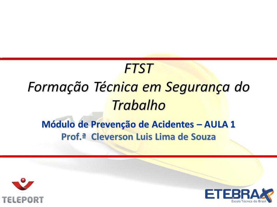 Módulo de Prevenção de Acidentes – AULA 1 Prof.ª Cleverson Luis Lima de Souza FTST Formação Técnica em Segurança do Trabalho