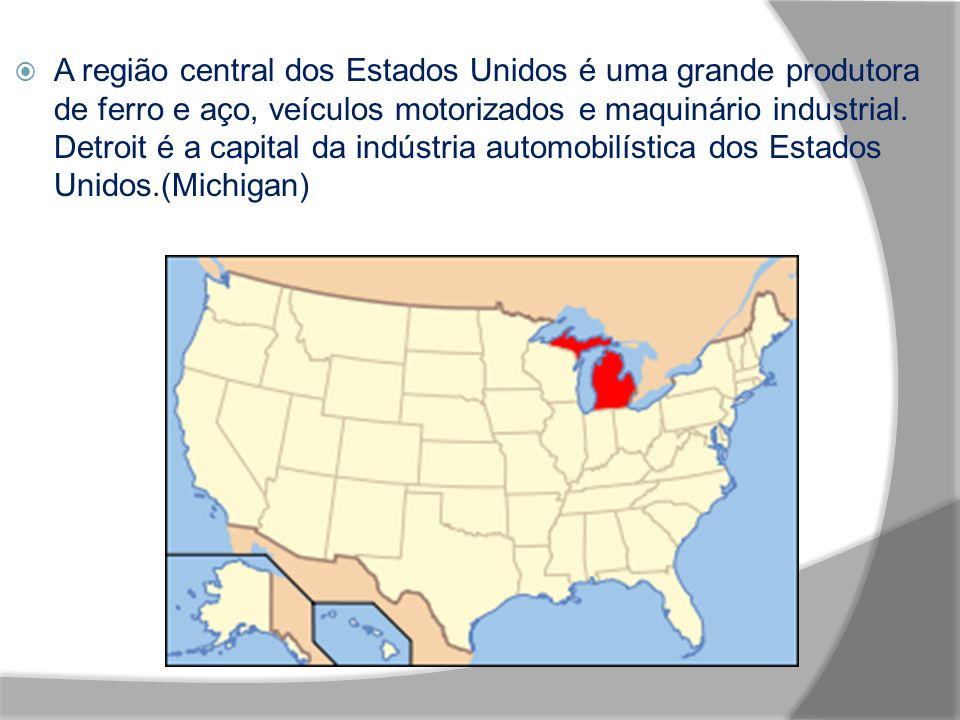 A região central dos Estados Unidos é uma grande produtora de ferro e aço, veículos motorizados e maquinário industrial. Detroit é a capital da indúst