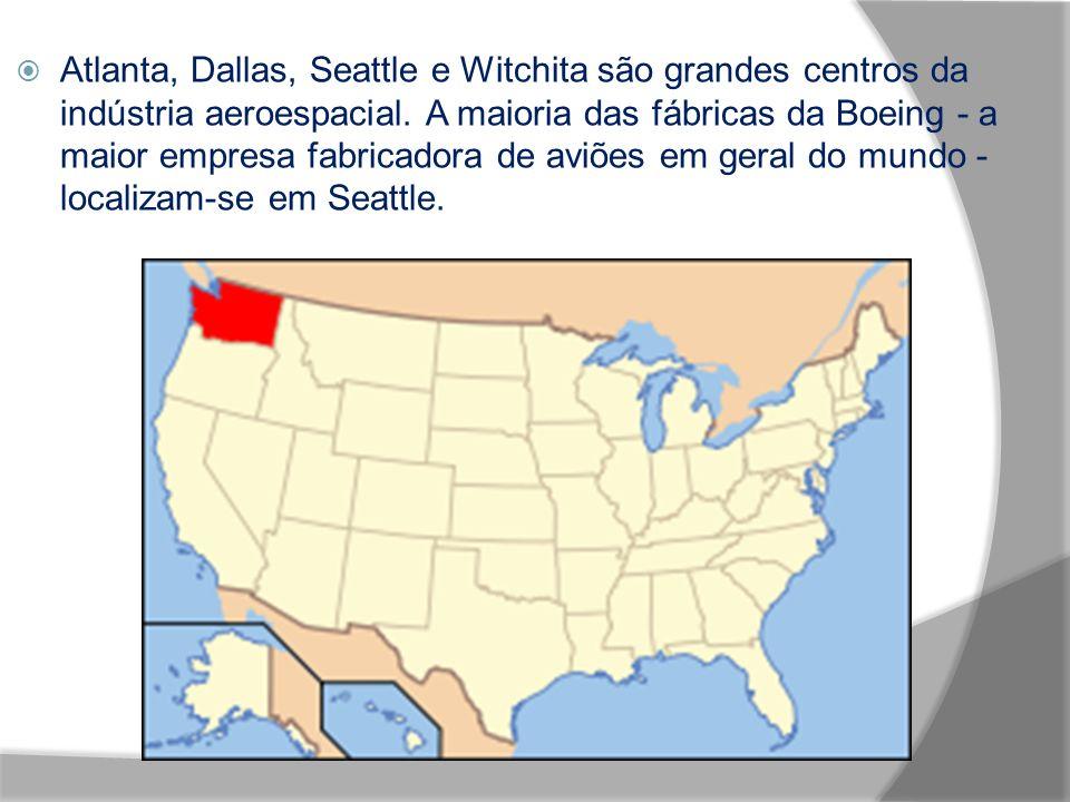 Atlanta, Dallas, Seattle e Witchita são grandes centros da indústria aeroespacial. A maioria das fábricas da Boeing - a maior empresa fabricadora de a