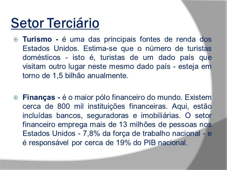 Setor Terciário Turismo - é uma das principais fontes de renda dos Estados Unidos. Estima-se que o número de turistas domésticos - isto é, turistas de