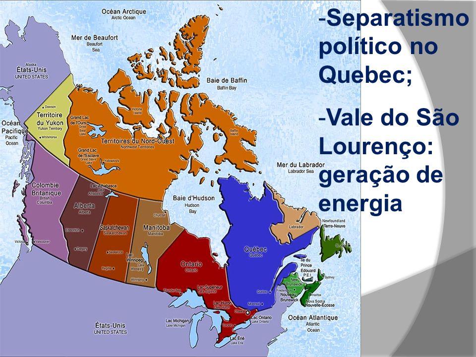 -Separatismo político no Quebec; -Vale do São Lourenço: geração de energia