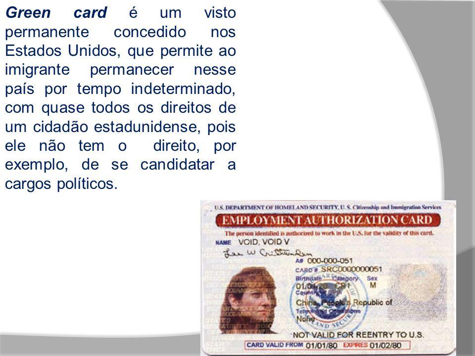 Green card é um visto permanente concedido nos Estados Unidos, que permite ao imigrante permanecer nesse país por tempo indeterminado, com quase todos