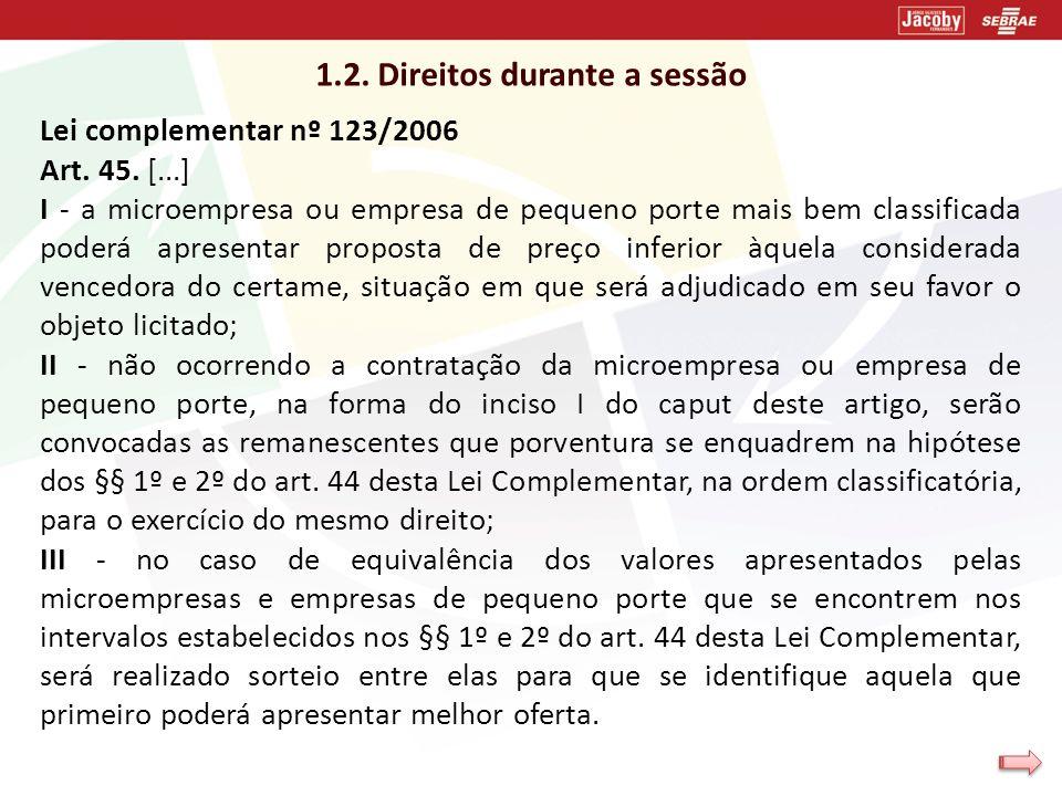 1.2. Direitos durante a sessão Lei complementar nº 123/2006 Art. 45. [...] I - a microempresa ou empresa de pequeno porte mais bem classificada poderá