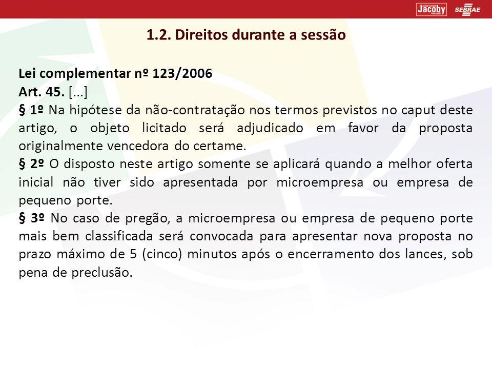 1.2. Direitos durante a sessão Lei complementar nº 123/2006 Art. 45. [...] § 1º Na hipótese da não-contratação nos termos previstos no caput deste art