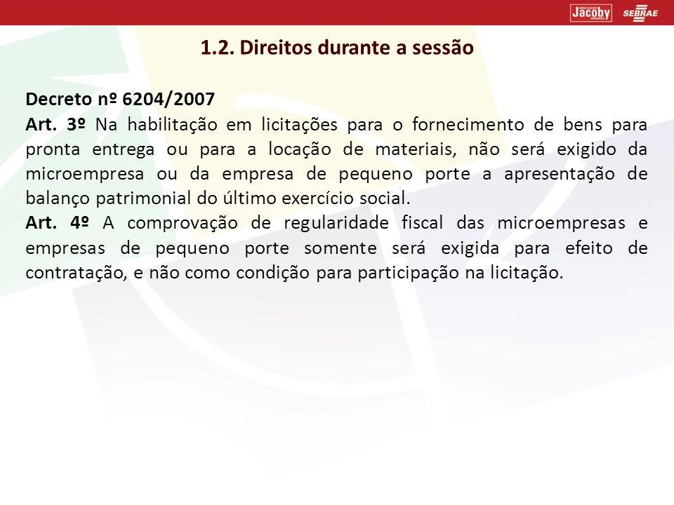 1.2. Direitos durante a sessão Decreto nº 6204/2007 Art. 3º Na habilitação em licitações para o fornecimento de bens para pronta entrega ou para a loc