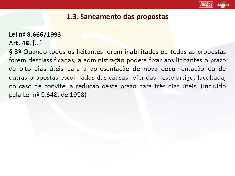 1.3. Saneamento das propostas Lei nº 8.666/1993 Art. 48. [...] § 3º Quando todos os licitantes forem inabilitados ou todas as propostas forem desclass
