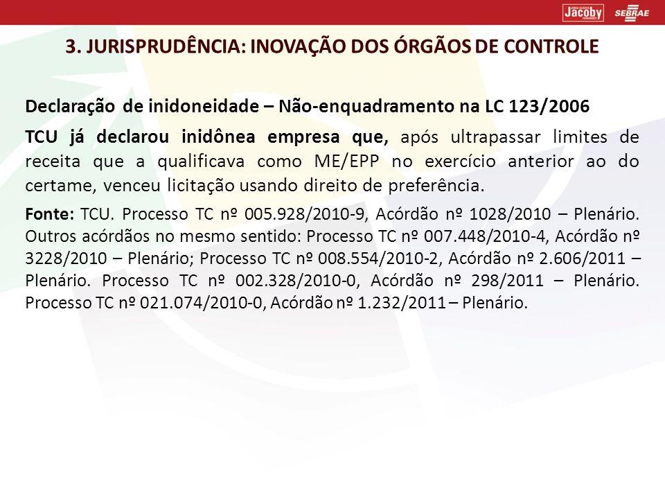3. JURISPRUDÊNCIA: INOVAÇÃO DOS ÓRGÃOS DE CONTROLE Declaração de inidoneidade – Não-enquadramento na LC 123/2006 TCU já declarou inidônea empresa que,