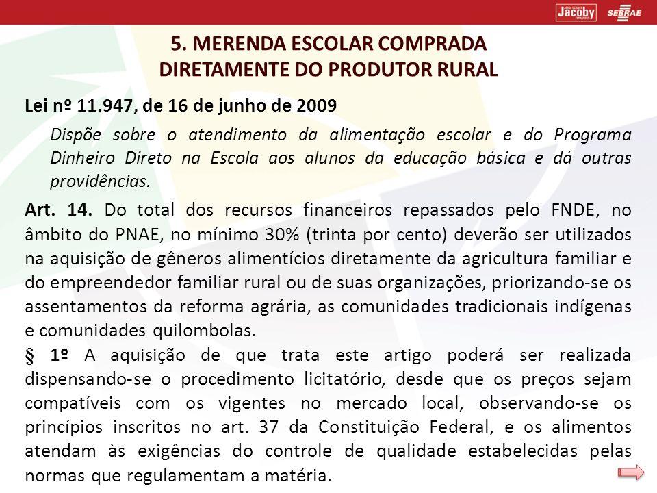 5. MERENDA ESCOLAR COMPRADA DIRETAMENTE DO PRODUTOR RURAL Lei nº 11.947, de 16 de junho de 2009 Dispõe sobre o atendimento da alimentação escolar e do
