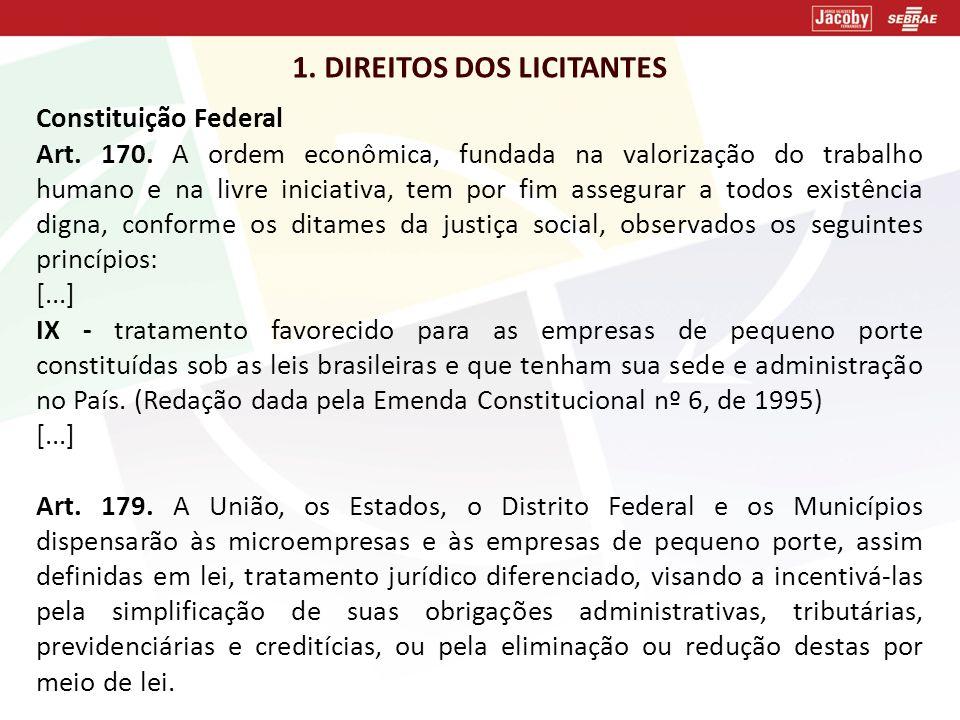 1. DIREITOS DOS LICITANTES Constituição Federal Art. 170. A ordem econômica, fundada na valorização do trabalho humano e na livre iniciativa, tem por