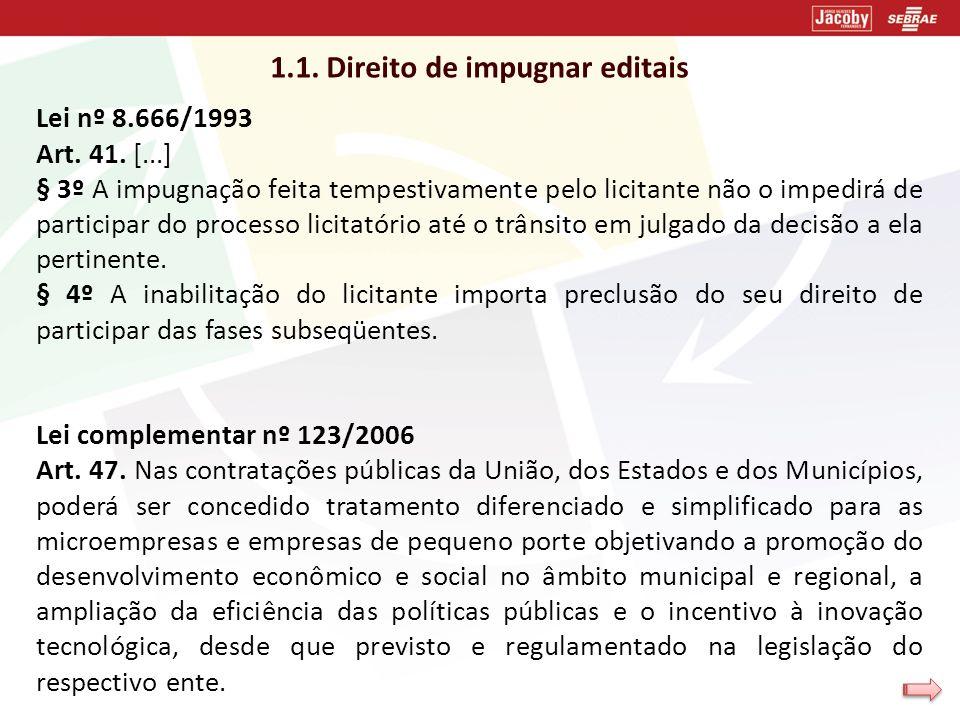 1.1. Direito de impugnar editais Lei nº 8.666/1993 Art. 41. [...] § 3º A impugnação feita tempestivamente pelo licitante não o impedirá de participar