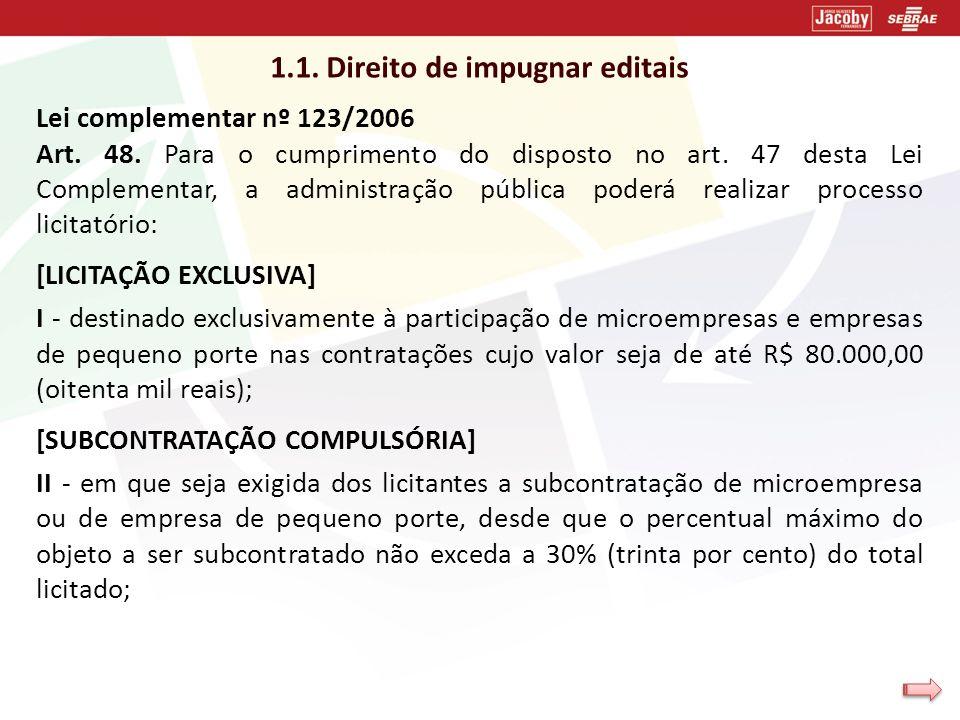 1.1. Direito de impugnar editais Lei complementar nº 123/2006 Art. 48. Para o cumprimento do disposto no art. 47 desta Lei Complementar, a administraç