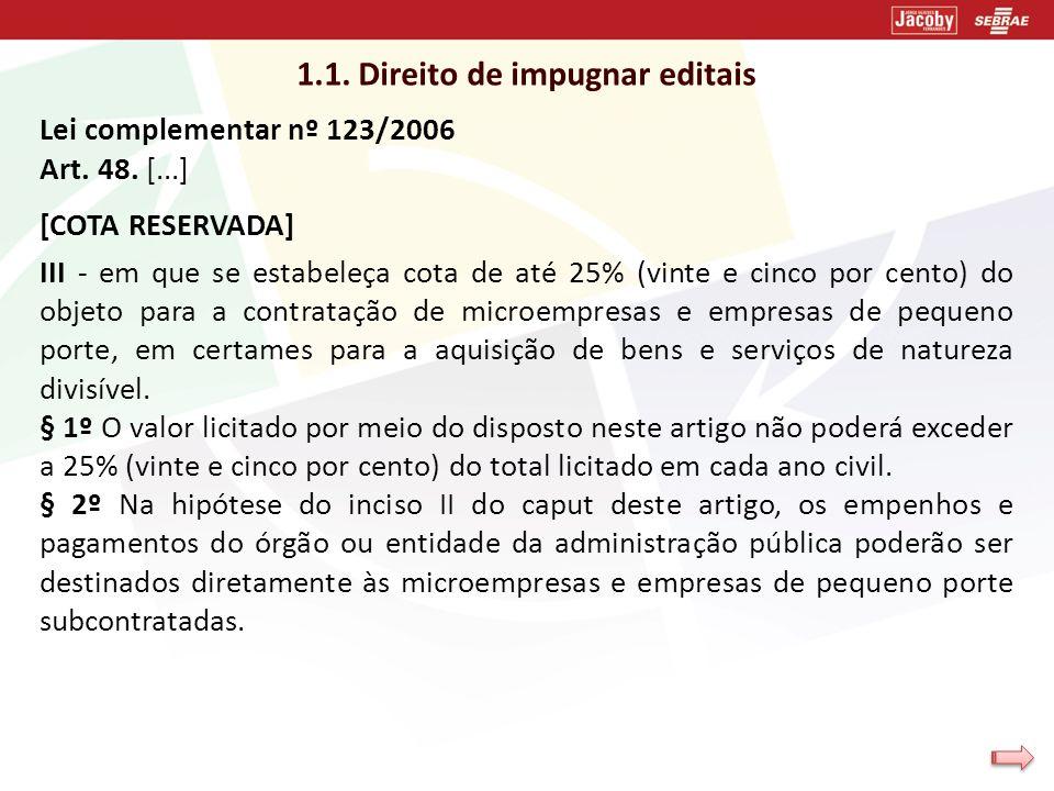 1.1. Direito de impugnar editais Lei complementar nº 123/2006 Art. 48. [...] [COTA RESERVADA] III - em que se estabeleça cota de até 25% (vinte e cinc