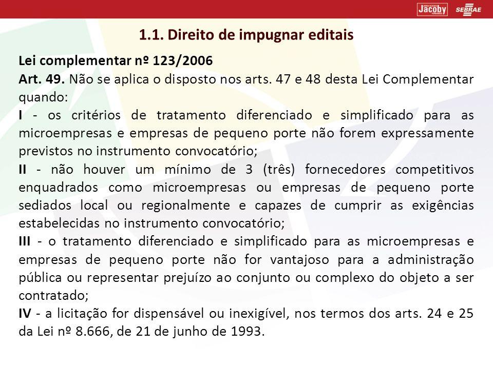 1.1. Direito de impugnar editais Lei complementar nº 123/2006 Art. 49. Não se aplica o disposto nos arts. 47 e 48 desta Lei Complementar quando: I - o