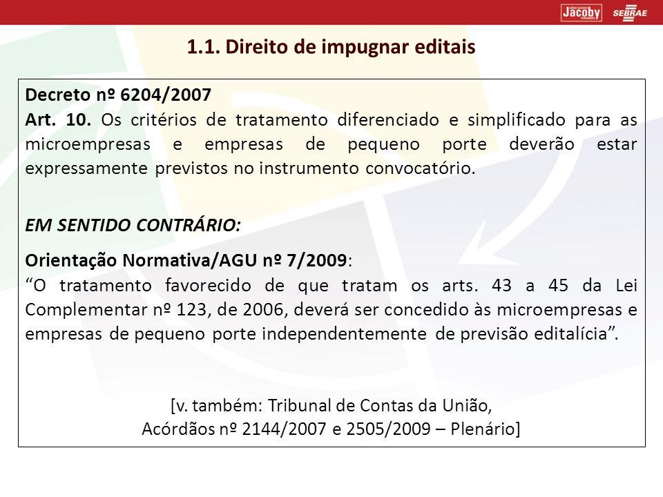 1.1. Direito de impugnar editais Decreto nº 6204/2007 Art. 10. Os critérios de tratamento diferenciado e simplificado para as microempresas e empresas