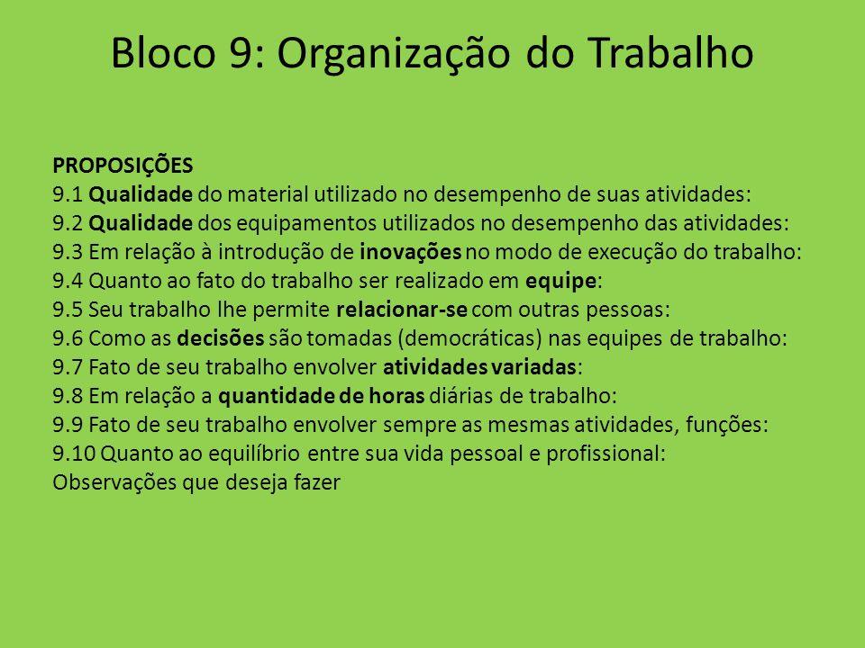 Bloco 9: Organização do Trabalho PROPOSIÇÕES 9.1 Qualidade do material utilizado no desempenho de suas atividades: 9.2 Qualidade dos equipamentos util