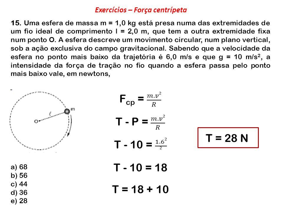 15. Uma esfera de massa m = 1,0 kg está presa numa das extremidades de um fio ideal de comprimento l = 2,0 m, que tem a outra extremidade fixa num pon
