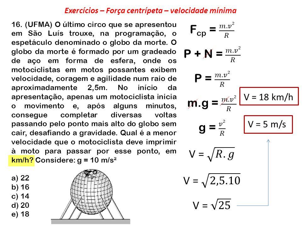 16. (UFMA) O último circo que se apresentou em São Luís trouxe, na programação, o espetáculo denominado o globo da morte. O globo da morte é formado p