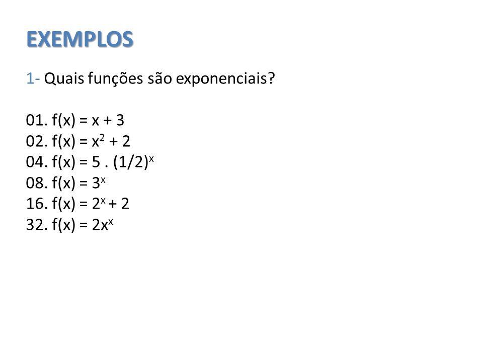 EXEMPLOS 1- Quais funções são exponenciais.01. f(x) = x + 3 02.