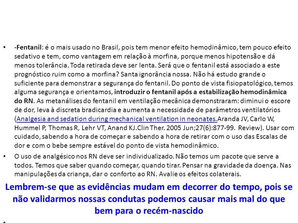 -Fentanil: é o mais usado no Brasil, pois tem menor efeito hemodinâmico, tem pouco efeito sedativo e tem, como vantagem em relação à morfina, porque m