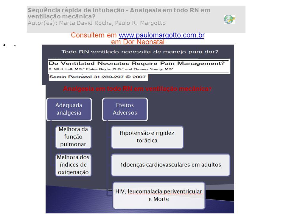 - Sequência rápida de intubação - Analgesia em todo RN em ventilação mecânica? Autor(es): Marta David Rocha, Paulo R. Margotto Consultem em www.paulom