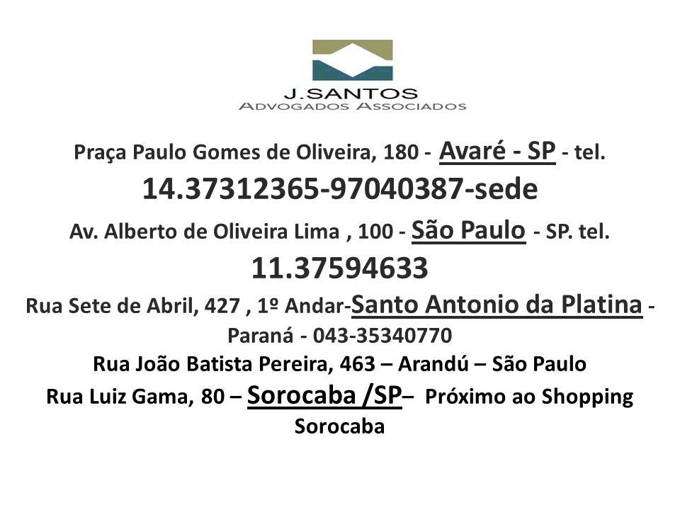 Praça Paulo Gomes de Oliveira, 180 - Avaré - SP - tel. 14.37312365-97040387-sede Av. Alberto de Oliveira Lima, 100 - São Paulo - SP. tel. 11.37594633