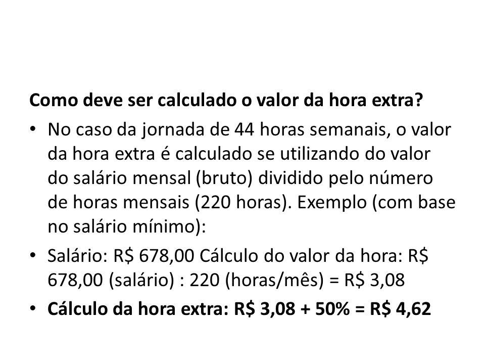 Como deve ser calculado o valor da hora extra? No caso da jornada de 44 horas semanais, o valor da hora extra é calculado se utilizando do valor do sa