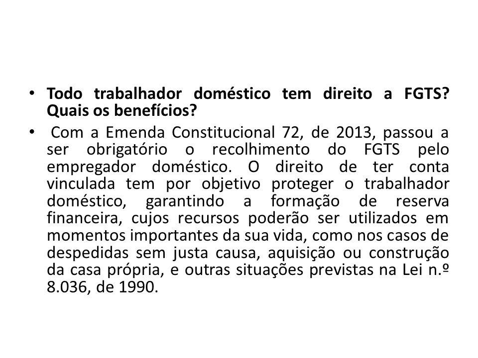 Todo trabalhador doméstico tem direito a FGTS? Quais os benefícios? Com a Emenda Constitucional 72, de 2013, passou a ser obrigatório o recolhimento d