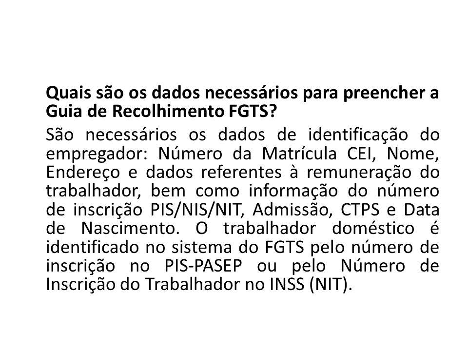 Quais são os dados necessários para preencher a Guia de Recolhimento FGTS? São necessários os dados de identificação do empregador: Número da Matrícul