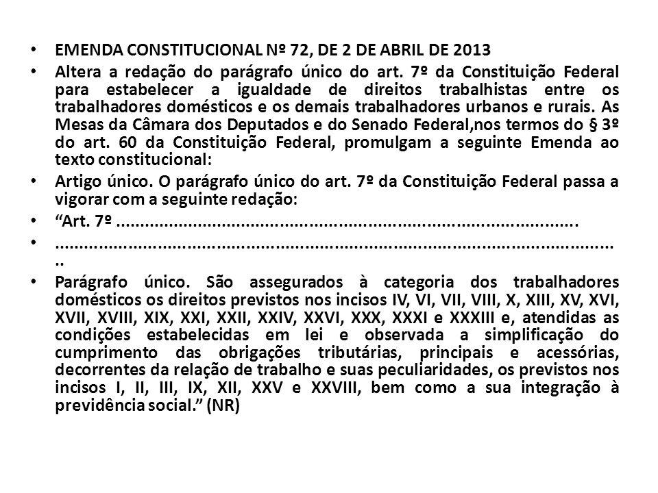 EMENDA CONSTITUCIONAL Nº 72, DE 2 DE ABRIL DE 2013 Altera a redação do parágrafo único do art. 7º da Constituição Federal para estabelecer a igualdade