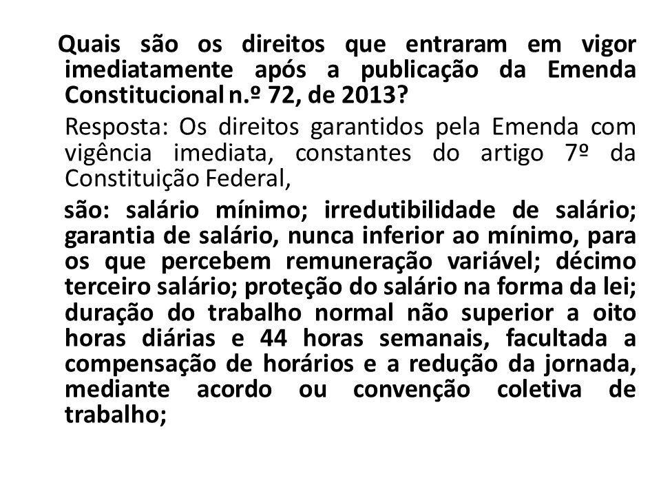 Quais são os direitos que entraram em vigor imediatamente após a publicação da Emenda Constitucional n.º 72, de 2013? Resposta: Os direitos garantidos