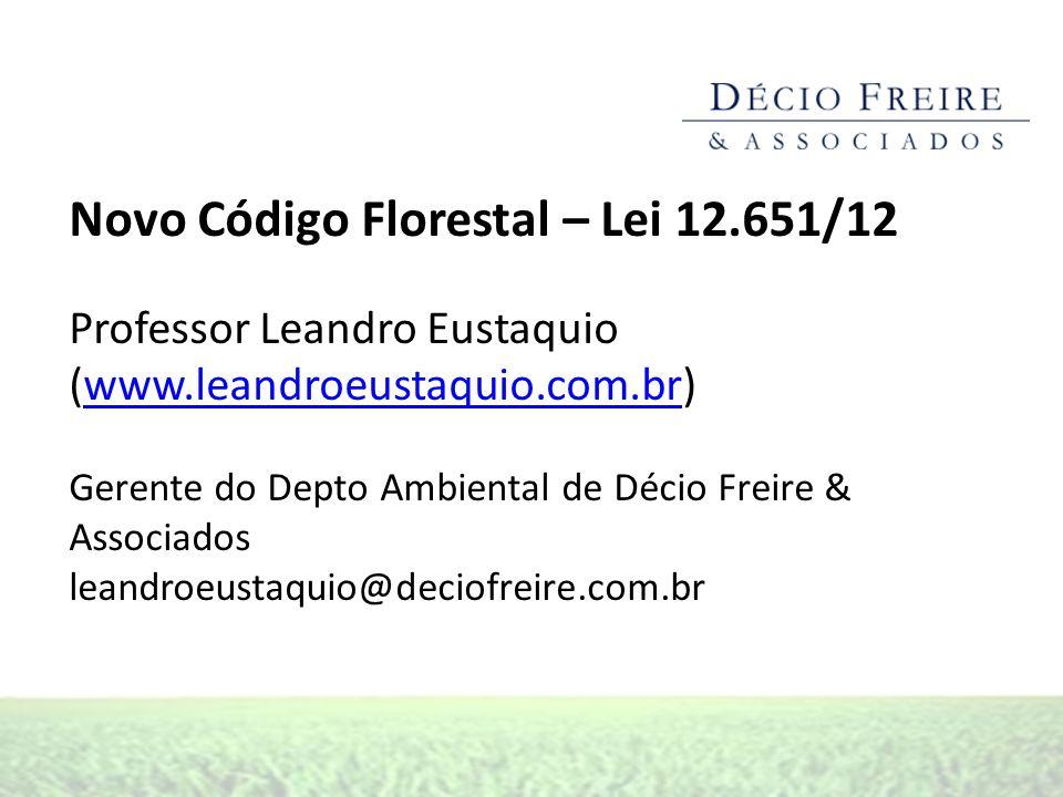 Novo Código Florestal – Lei 12.651/12 Professor Leandro Eustaquio (www.leandroeustaquio.com.br)www.leandroeustaquio.com.br Gerente do Depto Ambiental