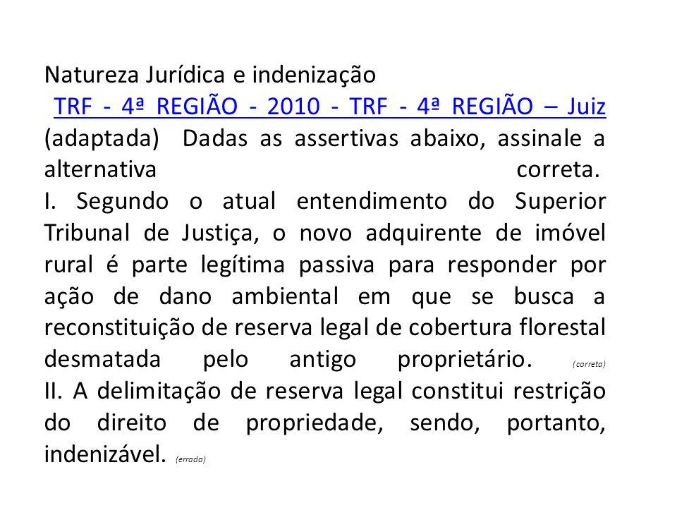 Natureza Jurídica e indenização TRF - 4ª REGIÃO - 2010 - TRF - 4ª REGIÃO – Juiz (adaptada) Dadas as assertivas abaixo, assinale a alternativa correta.