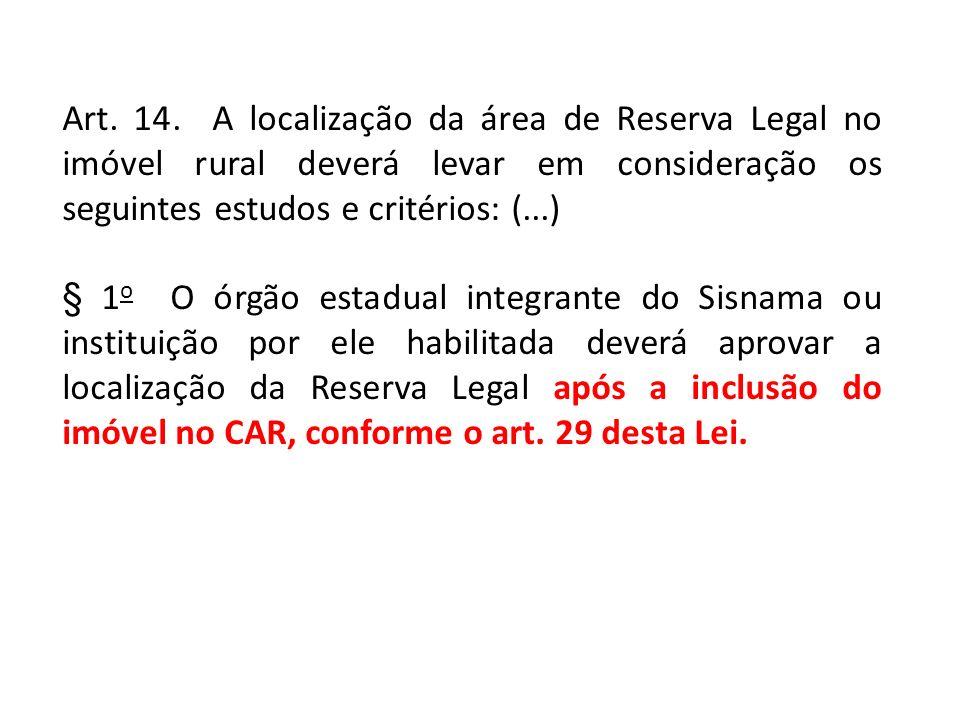 Art. 14. A localização da área de Reserva Legal no imóvel rural deverá levar em consideração os seguintes estudos e critérios: (...) § 1 o O órgão est