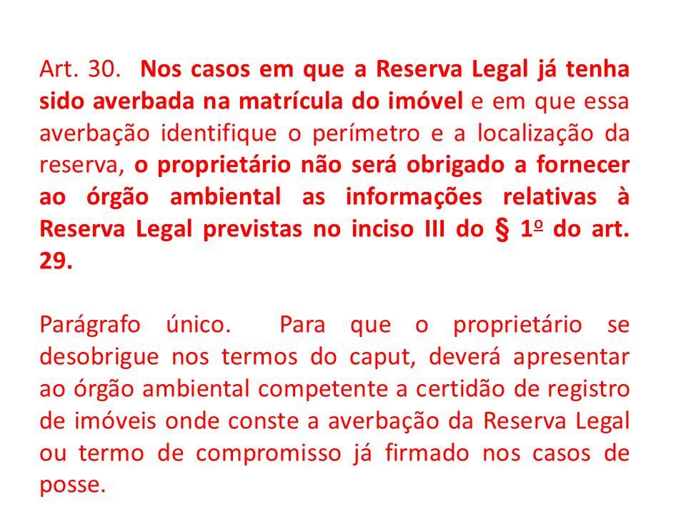 Art. 30. Nos casos em que a Reserva Legal já tenha sido averbada na matrícula do imóvel e em que essa averbação identifique o perímetro e a localizaçã