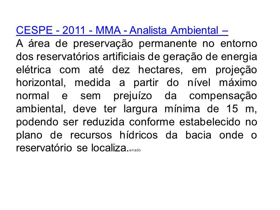 CESPE - 2011 - MMA - Analista Ambiental – A área de preservação permanente no entorno dos reservatórios artificiais de geração de energia elétrica com