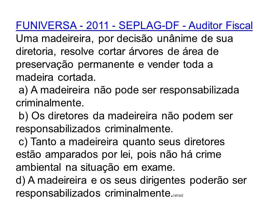 FUNIVERSA - 2011 - SEPLAG-DF - Auditor Fiscal Uma madeireira, por decisão unânime de sua diretoria, resolve cortar árvores de área de preservação perm