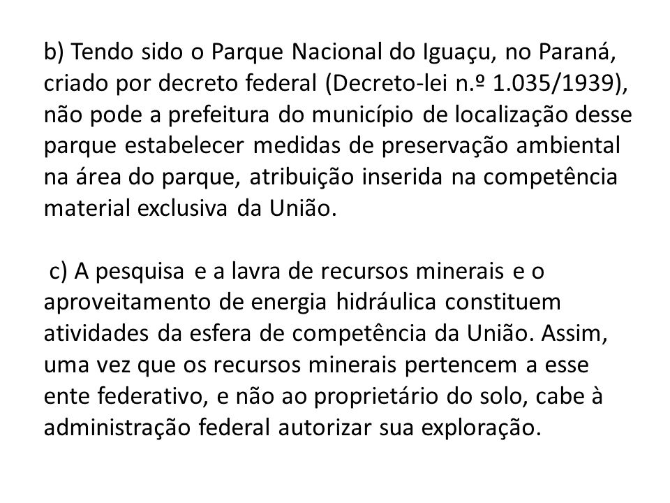 b) Tendo sido o Parque Nacional do Iguaçu, no Paraná, criado por decreto federal (Decreto-lei n.º 1.035/1939), não pode a prefeitura do município de l