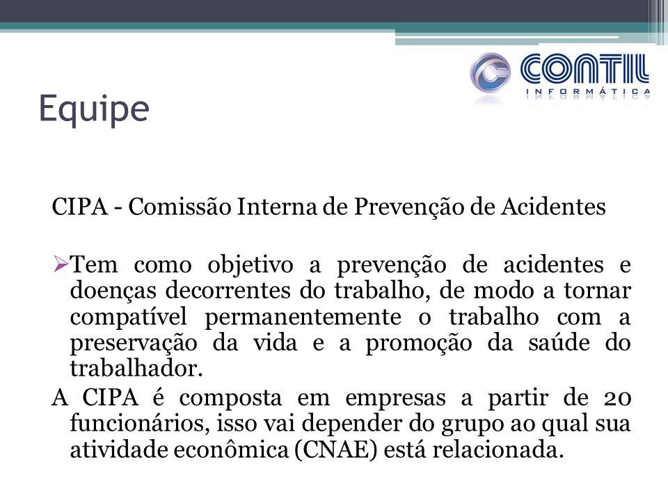 Equipe CIPA - Comissão Interna de Prevenção de Acidentes Tem como objetivo a prevenção de acidentes e doenças decorrentes do trabalho, de modo a torna