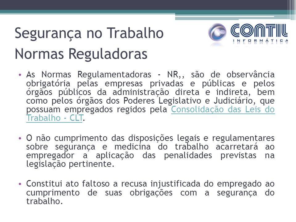 Segurança no Trabalho As Normas Regulamentadoras - NR,, são de observância obrigatória pelas empresas privadas e públicas e pelos órgãos públicos da a