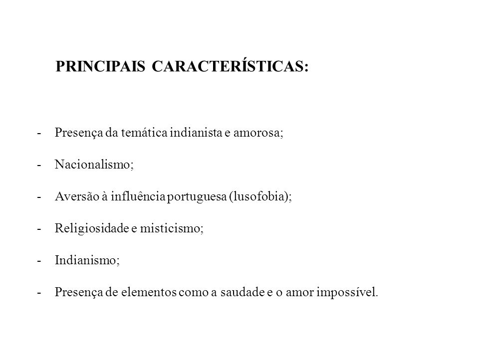 PRINCIPAIS CARACTERÍSTICAS: -Presença da temática indianista e amorosa; -Nacionalismo; -Aversão à influência portuguesa (lusofobia); -Religiosidade e
