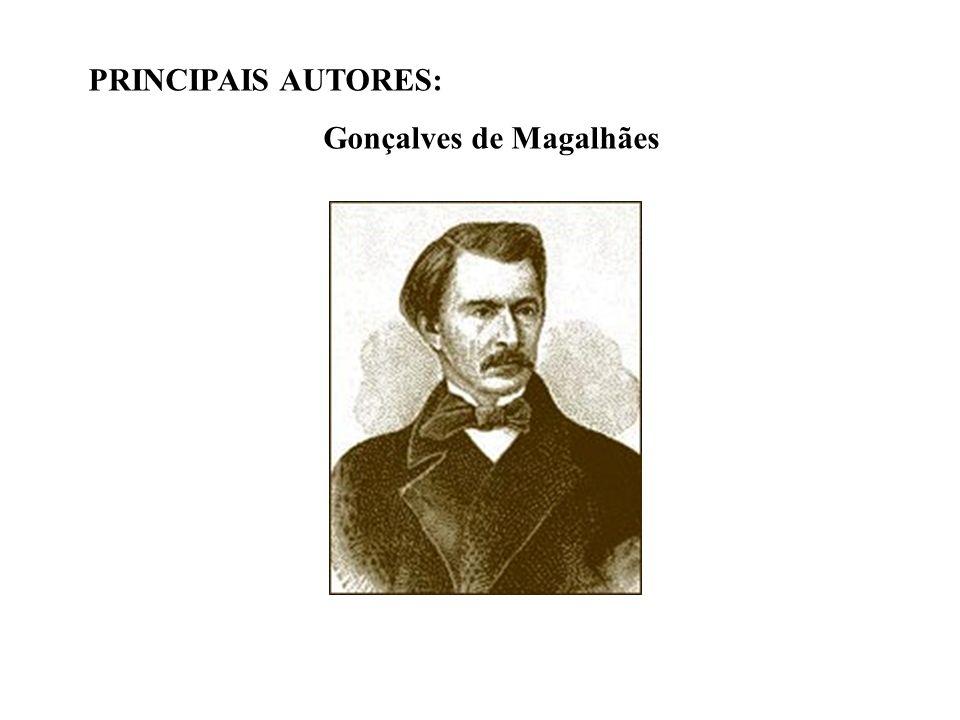 PRINCIPAIS AUTORES: Gonçalves de Magalhães