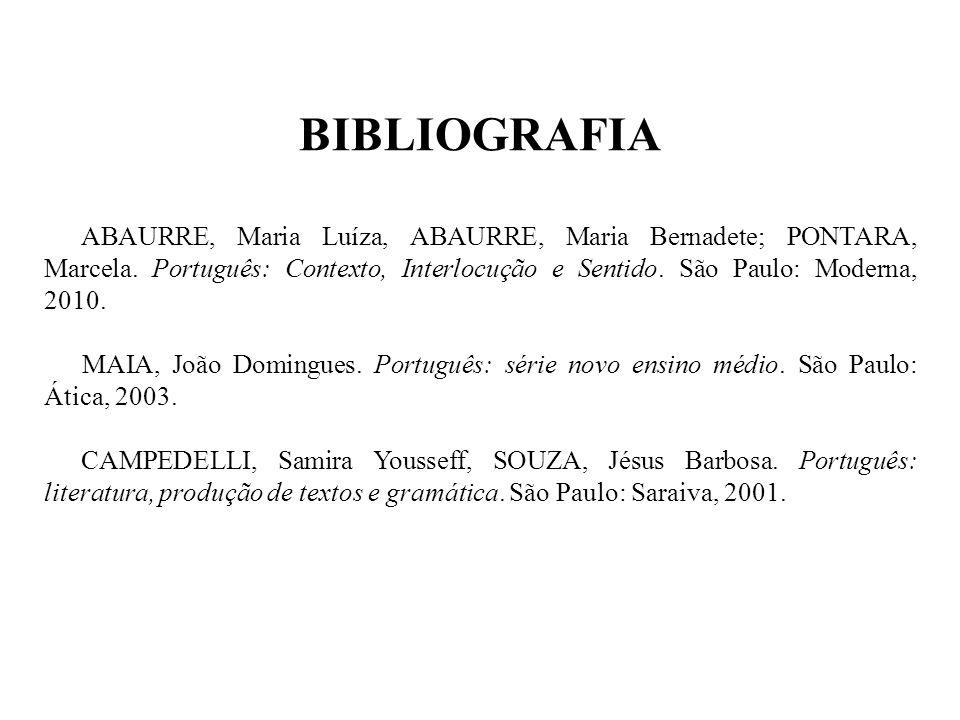BIBLIOGRAFIA ABAURRE, Maria Luíza, ABAURRE, Maria Bernadete; PONTARA, Marcela. Português: Contexto, Interlocução e Sentido. São Paulo: Moderna, 2010.