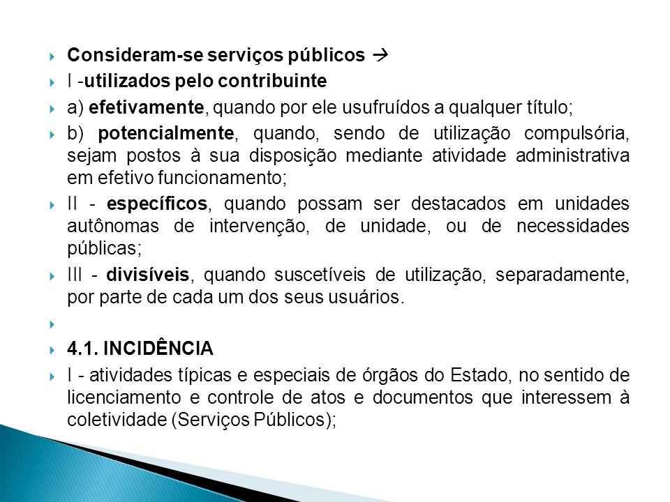 Consideram-se serviços públicos I -utilizados pelo contribuinte a) efetivamente, quando por ele usufruídos a qualquer título; b) potencialmente, quand
