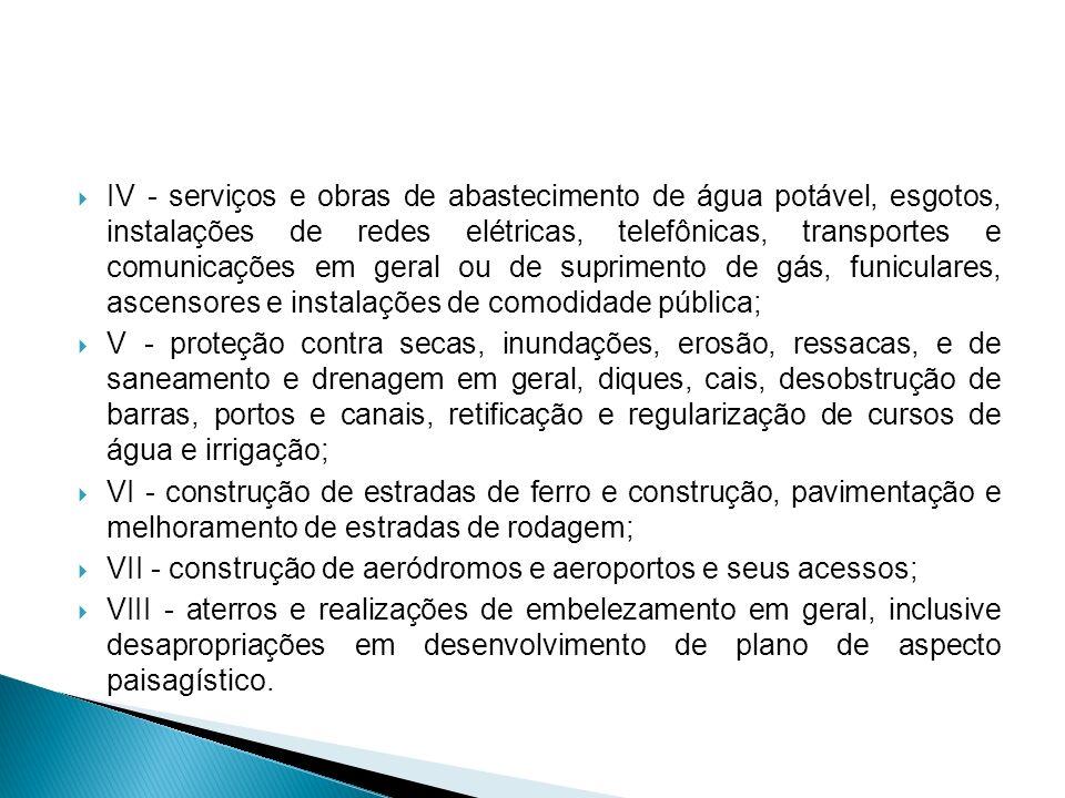 IV - serviços e obras de abastecimento de água potável, esgotos, instalações de redes elétricas, telefônicas, transportes e comunicações em geral ou d