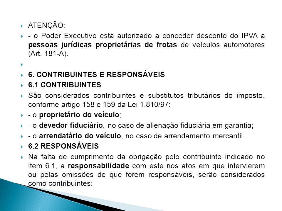 ATENÇÃO: - o Poder Executivo está autorizado a conceder desconto do IPVA a pessoas jurídicas proprietárias de frotas de veículos automotores (Art. 181