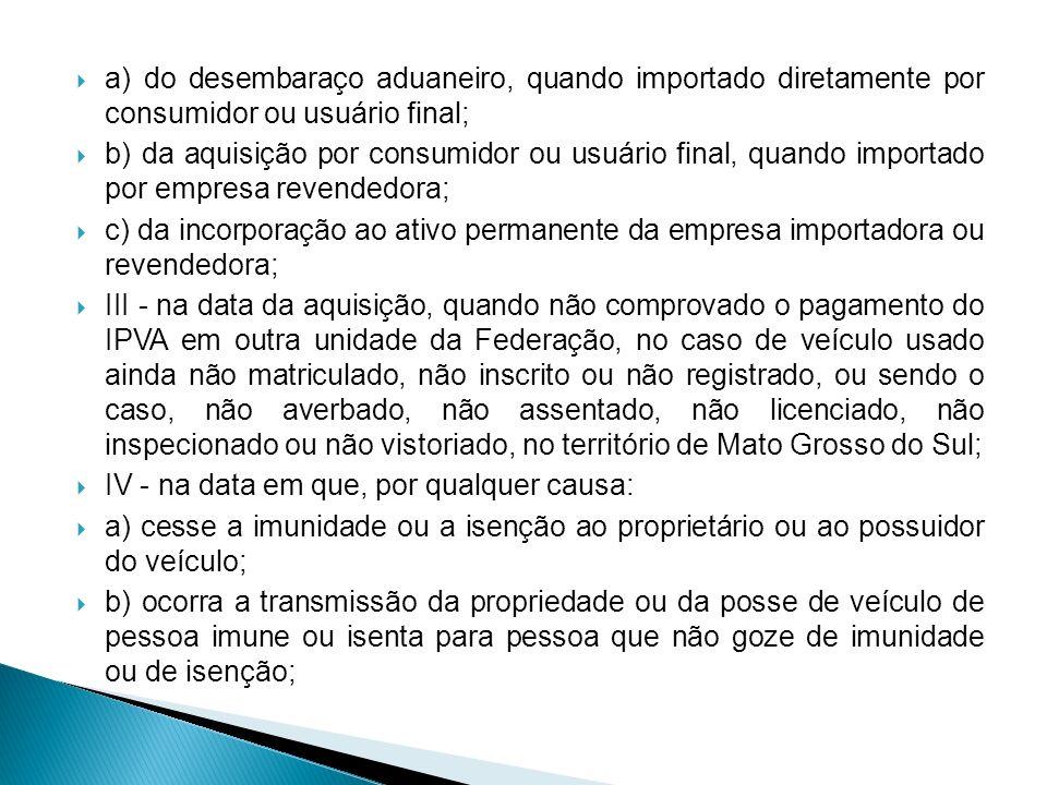 a) do desembaraço aduaneiro, quando importado diretamente por consumidor ou usuário final; b) da aquisição por consumidor ou usuário final, quando imp