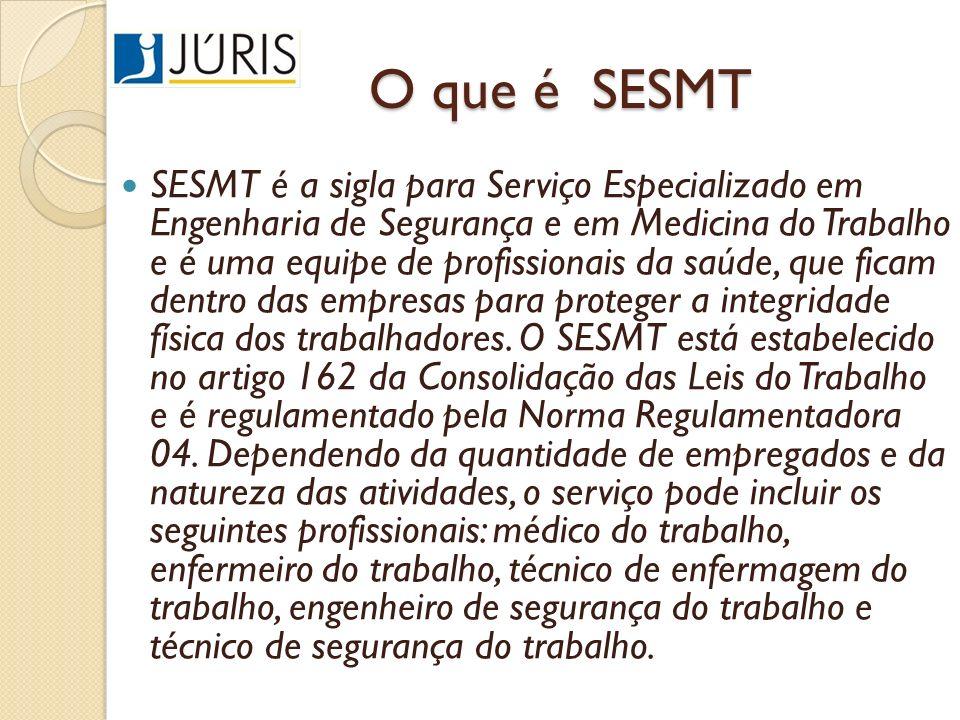 O que é SESMT SESMT é a sigla para Serviço Especializado em Engenharia de Segurança e em Medicina do Trabalho e é uma equipe de profissionais da saúde