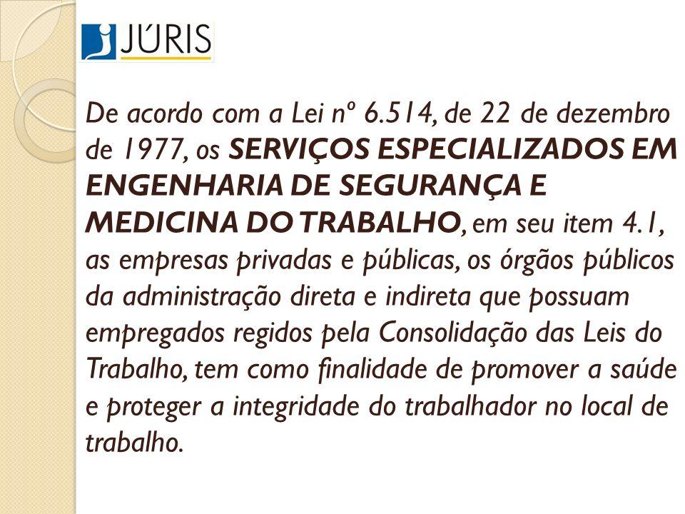 De acordo com a Lei nº 6.514, de 22 de dezembro de 1977, os SERVIÇOS ESPECIALIZADOS EM ENGENHARIA DE SEGURANÇA E MEDICINA DO TRABALHO, em seu item 4.1